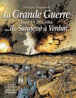 La Grande Guerre tome 1 - 1914-1916 … de Sarajevo à Verdun